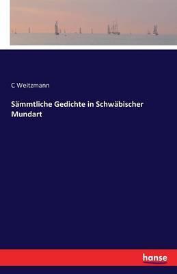 Sämmtliche Gedichte in Schwäbischer Mundart