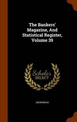 The Bankers' Magazine, and Statistical Register, Volume 39
