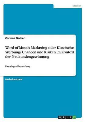 Word-of-Mouth Marketing oder Klassische Werbung? Chancen und Risiken im Kontext der Neukundengewinnung