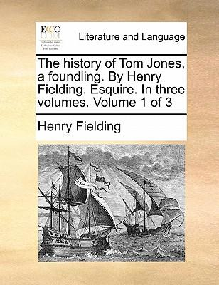 The History of Tom Jones, a Foundling. by Henry Fielding, Esquire. in Three Volumes. Volume 1 of 3