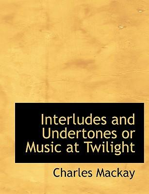 Interludes and Undertones  or Music at Twilight