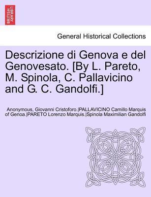 Descrizione di Genova e del Genovesato. [By L. Pareto, M. Spinola, C. Pallavicino and G. C. Gandolfi.] VOLUME II