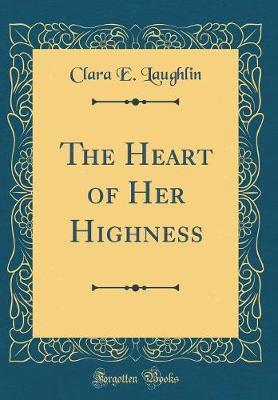 The Heart of Her Highness (Classic Reprint)