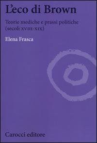 L'eco di Brown. Teorie mediche e prassi politiche (secoli XVIII-XIX)