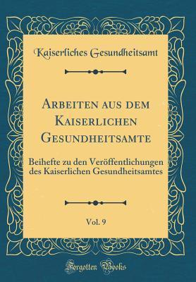 Arbeiten aus dem Kaiserlichen Gesundheitsamte, Vol. 9