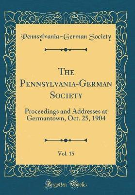 The Pennsylvania-German Society, Vol. 15