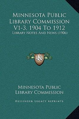 Minnesota Public Library Commission V1-3, 1904 to 1912