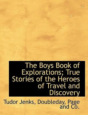 The Boys Book of Explorations; True Stories of the Heroes of Travel and Discovery