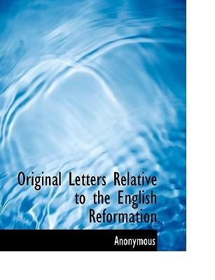 Original Letters Relative to the English Reformation
