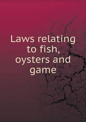 Laws Relating to Fish, Oysters and Game
