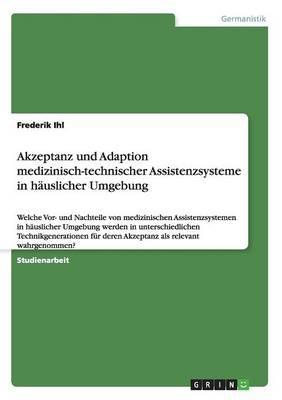 Akzeptanz und Adaption medizinisch-technischer Assistenzsysteme in häuslicher Umgebung