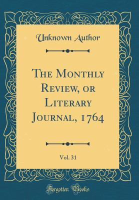 The Monthly Review, or Literary Journal, 1764, Vol. 31 (Classic Reprint)