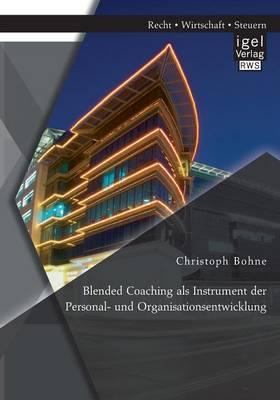 Blended Coaching als Instrument der Personal- und Organisationsentwicklung