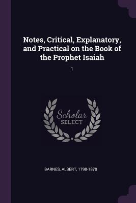 Notes, Critical, Explanatory, and Practical on the Book of the Prophet Isaiah