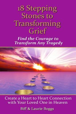 18 Stepping Stones to Transforming Grief