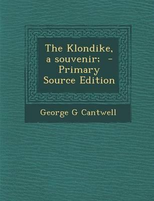 The Klondike, a Souvenir; - Primary Source Edition