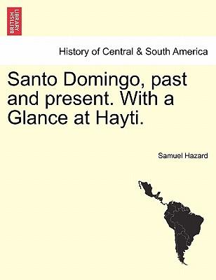 Santo Domingo, past and present. With a Glance at Hayti