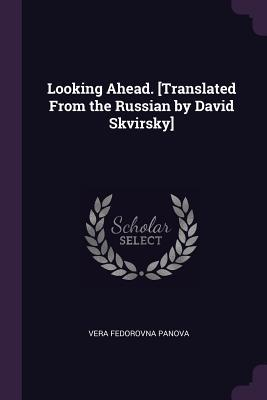 Looking Ahead. [translated from the Russian by David Skvirsky]