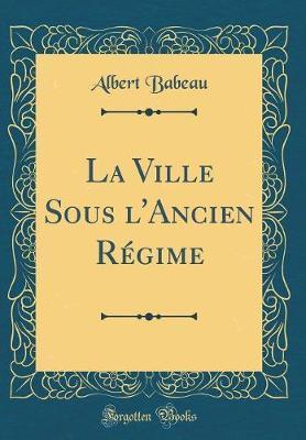 La Ville Sous l'Ancien Régime (Classic Reprint)