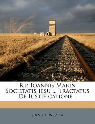 R.P. Ioannis Marin Societatis Iesu ... Tractatus de Iustificatione...