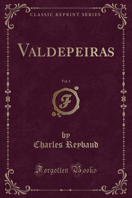 Valdepeiras, Vol. 1 (Classic Reprint)