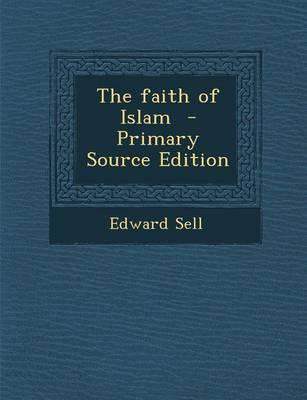 The Faith of Islam - Primary Source Edition