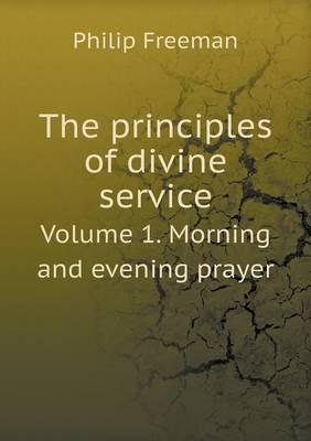 The Principles of Divine Service Volume 1. Morning and Evening Prayer