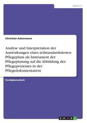 Analyse und Interpretation der Auswirkungen eines teilstandardisierten Pflegeplans als Instrument der Pflegeplanung auf die Abbildung des Pflegeprozesses in der Pflegedokumentation