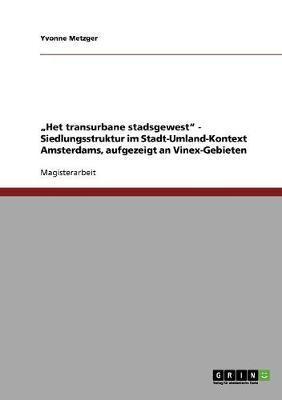 """""""Het transurbane stadsgewest"""" - Siedlungsstruktur im Stadt-Umland-Kontext Amsterdams, aufgezeigt an Vinex-Gebieten"""