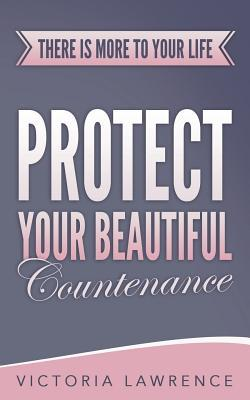 Protect Your Beautiful Countenance
