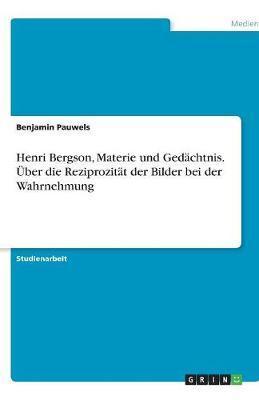 Henri Bergson, Materie und Gedächtnis. Über die Reziprozität der Bilder bei der Wahrnehmung