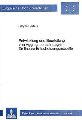 Entwicklung und Beurteilung von Aggregationsstrategien für lineare Entscheidungsmodelle
