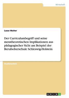 Der Curriculumbegriff und seine messtheoretischen Implikationen aus pädagogischer Sicht am Beispiel der Berufsoberschule Schleswig-Holstein