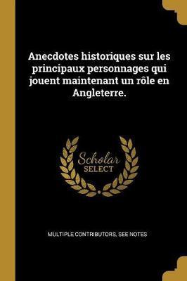 Anecdotes Historiques Sur Les Principaux Personnages Qui Jouent Maintenant Un Rôle En Angleterre.