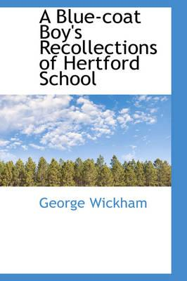 A Blue-coat Boy's Recollections of Hertford School