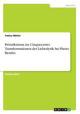 Petrarkismus im Cinquecento. Transformationen der Liebeslyrik bei Pietro Bembo