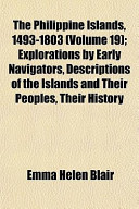 The Philippine Islands, 1493-1803 (Volume 19); Explorations by Early Navigators, Descriptions of the Islands and Their Peoples, Their History