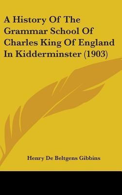 A History of the Grammar School of Charles King of England in Kidderminster (1903)