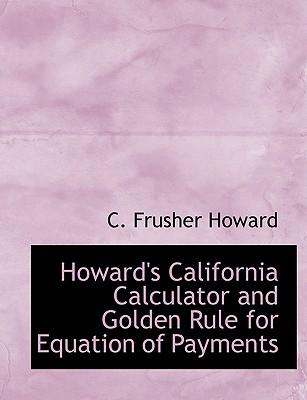 Howard's California Calculator and Golden Rule for Equation of Payments