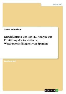 Durchführung der PESTEL-Analyse zur Ermittlung der touristischen Wettbewerbsfähigkeit von Spanien