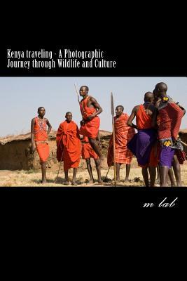 Kenya traveling - A Photographic Journey through Wildlife and Culture