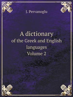 A Dictionary of the Greek and English Languages. Volume 2