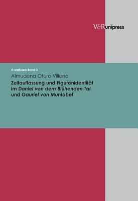 Zeitauffassung Und Figurenidentitat Im Daniel Von Dem Bluhenden Tal Und Gauriel Von Muntabel
