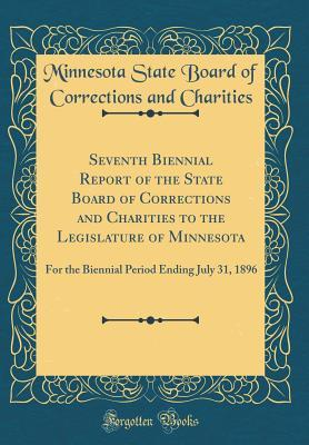 Seventh Biennial Report of the State Board of Corrections and Charities to the Legislature of Minnesota