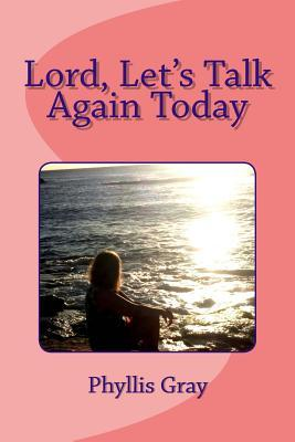 Lord, Let's Talk Again Today