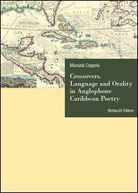Crossovers. Language and orality in anglophone Caribbean poetry