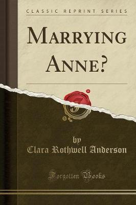 Marrying Anne? (Classic Reprint)