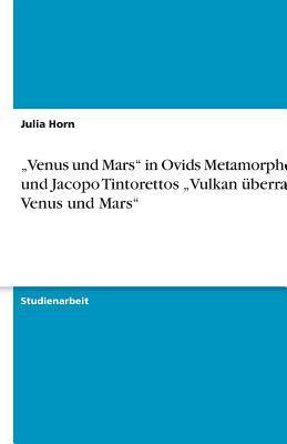 """""""Venus und Mars"""" in Ovids Metamorphosen und Jacopo Tintorettos """"Vulkan überrascht Venus und Mars"""""""