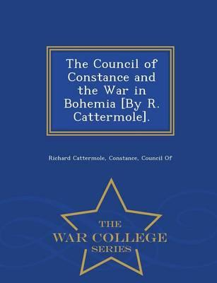 The Council of Constance and the War in Bohemia [By R. Cattermole]. - War College Series