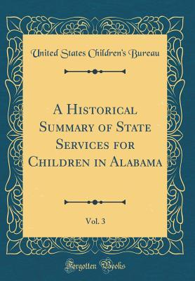 A Historical Summary of State Services for Children in Alabama, Vol. 3 (Classic Reprint)